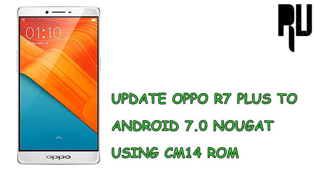 upgrade-oppo-r7-plus-to-nougat-7.0-cm14